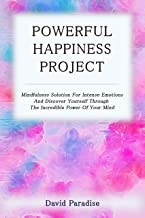 Powerful Happiness Project: Mindfulness Solution For Intense Emotions And Discover Yourself Through The Incredible Power Of Your Mind