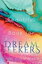 The Beautiful Book for Dream Seekers: Powerful Inspiration for Building Your Best Life