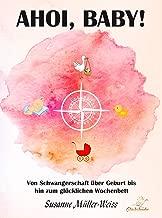 AHOI, BABY!: Von Schwangerschaft über Geburt bis hin zum glücklichen Wochenbett. (German Edition)
