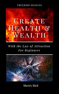 Create Health & Wealth with the Law of Attraction: For Beginners