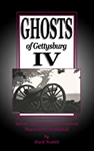 Ghosts of Gettysburg IV: Spirits, Apparitions and Haunted Places on the Battlefield