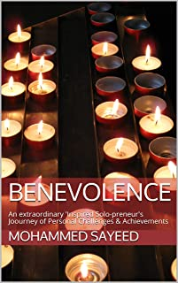 Benevolence: An extraordinary 'Inspired Solo-preneur's Journey of Personal Challenges & Achievements