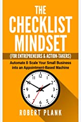 The Checklist Mindset For Entrepreneurs, Employees & Action-Takers: Automate & Scale Your Small Business or 9-5 Job into an Appointment-Based Machine Kindle Edition