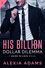 His Billion-Dollar Dilemma (Guide to Love Book 2) Kindle Edition