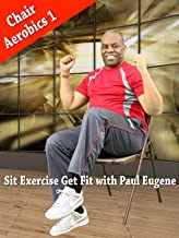Chair Aerobics 1 - Sit.Exercise.Get Fit