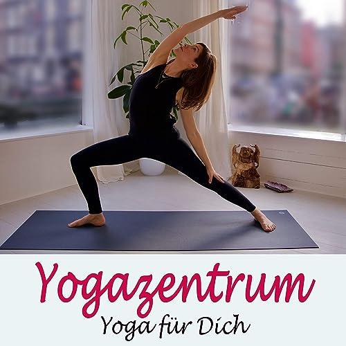Yogazentrum (Yoga Für Dich) (Die Besten Musik Für Bikram ...