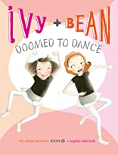 Ivy and Bean Doomed to Dance (Book 6): (Best Friends Books for Kids, Elementary School Books, Early Chapter Books) (Ivy & ...