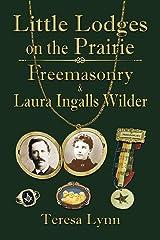 Little Lodges on the Prairie: Freemasonry & Laura Ingalls Wilder Kindle Edition