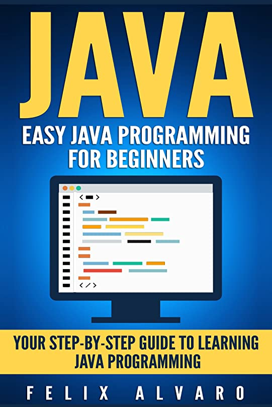 マニュアル吸い込む内なるJAVA: Easy Java Programming for Beginners, Your Step-By-Step Guide to Learning Java Programming (Java Series) (English Edition)