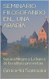 SEMINARIO FILOSOFANDO EN... UNA ABADÍA: Susana Negro y La barca de la cultura presentan (Spanish Edition)