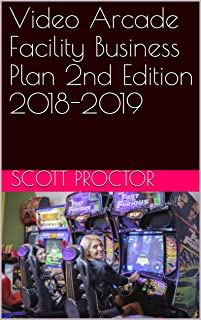 Video Arcade Facility Business Plan 2nd Edition 2018-2019