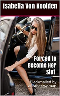Forced to Become Her Slut (Lesbian, Blackmail, WS, Rim, Submission, Domination): Blackmailed by another woman