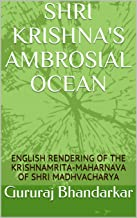 SHRI KRISHNA'S AMBROSIAL OCEAN: ENGLISH RENDERING OF THE KRISHNAMRITA-MAHARNAVA OF SHRI MADHVACHARYA (Sarvamula Book 1)