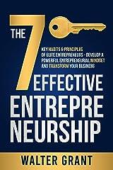 Effective Entrepreneurship: The 7 Key Habits & Principles of Elite Entrepreneurs - Develop a Powerful Entrepreneurial Mindset and Transform Your Business Kindle Edition