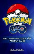 Pokemon Go: Der Ultimative Guide Für Deutschland (Pokemon, Pokemon Go Guide, Pokemon Go deutsch, Pokemon Go Handbuch, Pokemon Go Kindle, Pokemon Go Anfänger, Pokemon Go Tricks 1) (German Edition)
