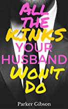 All the Kinks Your Husband Won't Do: An Innocent Wife Becomes Kinky (The Dubai Billionaire's Wife Book 1)