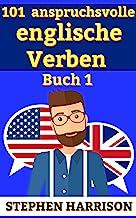 101  anspruchsvolle englische Verben – Buch 1 (German Edition)