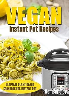 Vegan Instant Pot Recipes: Ultimate Plant- Based Cookbook For Instant Pot