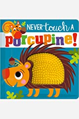 Never Touch a Porcupine! Board book