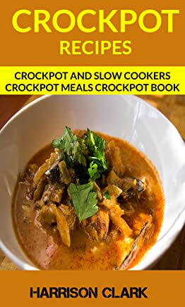 Crockpot Recipes: Crockpot and Slow Cookers, Crockpot Meals Crockpot Book (English Edition)
