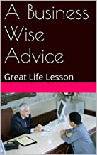 A Business Wise Advice: A wisdom from the best-selling authors namely Robert Kiyosaki, Harv Eker, etc