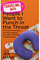 Traveling with People I Want to Punch in the Throat Kindle Edition