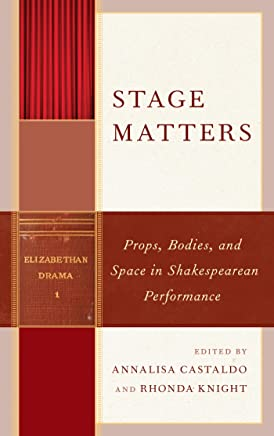Stage Matters: Props, Bodies, and Space in Shakespearean Performance (Shakespeare and the Stage) (English Edition)