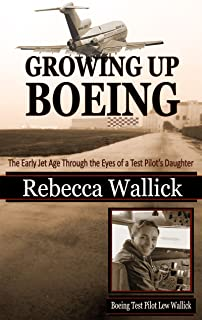 Growing Up Boeing: The Early Jet Age Through the Eyes of a Test Pilot's Daughter