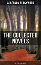 The Collected Novels of Algernon Blackwood (11 Titles in One Edition): Jimbo, The Education of Uncle Paul, The Human Chord, The Centaur, The Promise of ... of Survival, The Bright Messenger and more