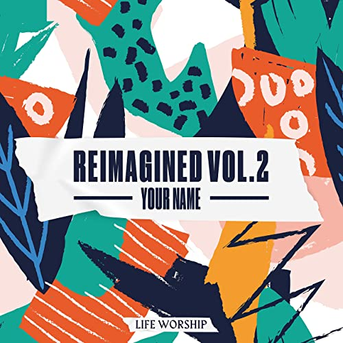 Life Worship - Your Name (Reimagined, Vol.2) (2021)