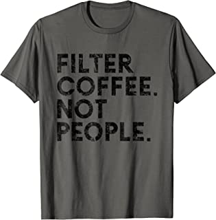 Filter Coffee Not People Tee Shirt