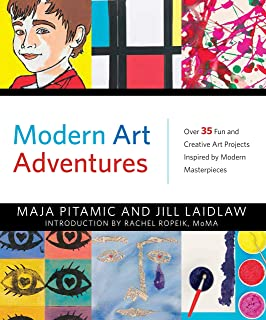 Modern Art Adventures: Over 35 Fun and Creative Art Projects Inspired by Modern Masterpieces