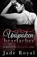 Unspoken Heartaches: Prequel to the Limits of Love Series