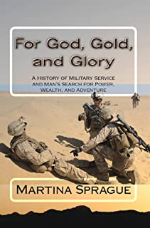 For God, Gold, and Glory: A History of Military Service and Man's Search for Power, Wealth, and Adventure