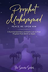 Seerah of Prophet Muhammad; Prophet Muhammad Biography; Prophet Muhammad Story from Birth to Death; : Prophet Mohammed Book Peace be Upon Him; Hadith, ... of Islam   Islam Beliefs and Practices 2) Kindle Edition