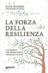La forza della resilienza: i 12 segreti per essere felici, appagati e calmi (Italian Edition) Kindle Edition