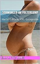 Schwanger im Foltercamp: Harte Edition. XXL-Leseprobe. Im asiatischen Umerziehungslager junger Sklavinnen (German Edition)