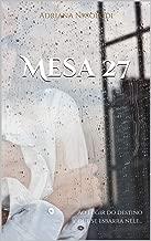 Mesa 27: Ao fugir do destino é que se esbarra nele...
