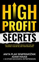 High Profit Secrets: The World's Top Experts Reveal How They are Crushing It Online Selling Their Knowledge