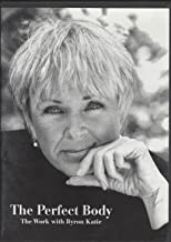 The Perfect Body, the Work with Byron Katie