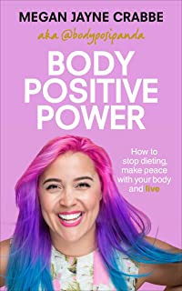 Body Positive Power: How to stop dieting, make peace with