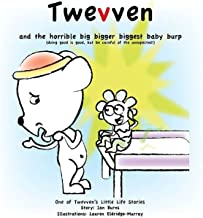 Twevven and the horrible big bigger biggest baby burp: Doing good is good but be careful of the unexpected (Twevven's little life stories Book 19)