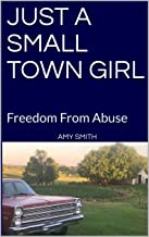 Just A Small Town Girl: Freedom From Abuse