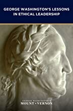 George Washington's Lessons in Ethical Leadership (George Washington Leadership Institute)