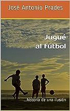 Jugué al fútbol: ...historia de una ilusión