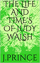 THE LIFE AND TIME'S OF JUDY WALSH