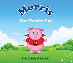 Morris the Wonder Pig: Go Morris Go