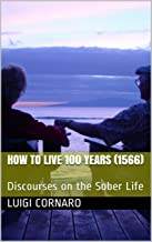 How to Live 100 Years  (1566): Discourses on the Sober Life