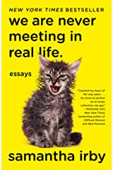 We Are Never Meeting in Real Life.: Essays Kindle Edition