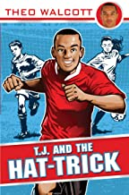 T.J. and the Hat-trick (T.J. (Theo Walcott) Book 1)